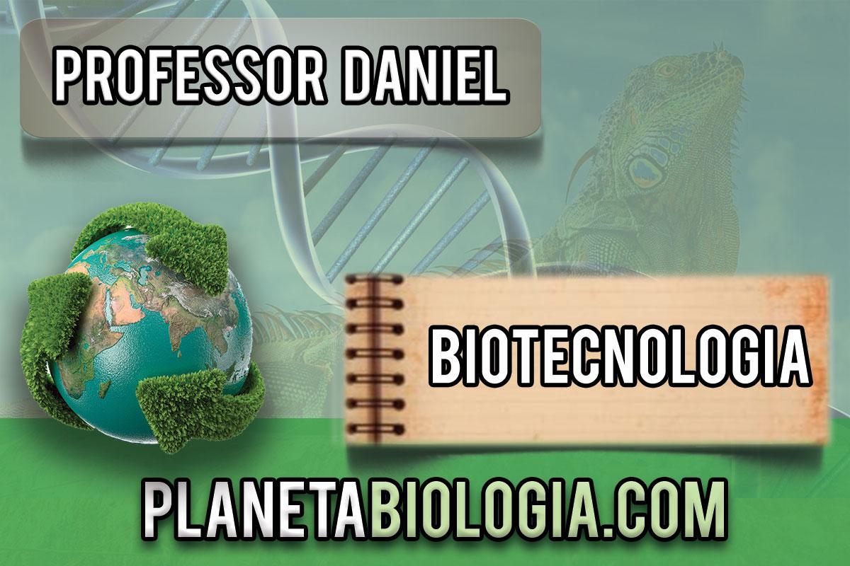 Neste Post O Planeta Biologia apresenta alguns conceitos de biotecnologia